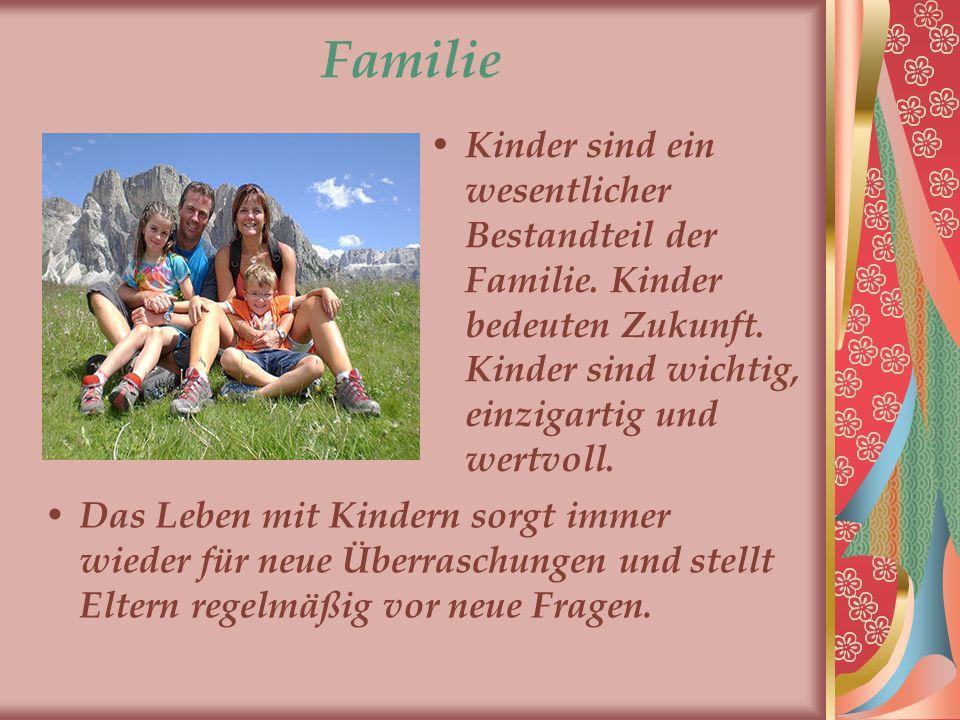 Familie Kinder sind ein wesentlicher Bestandteil der Familie. Kinder bedeuten Zukunft. Kinder sind wichtig, einzigartig und wertvoll.