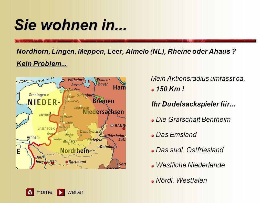 Sie wohnen in... Nordhorn, Lingen, Meppen, Leer, Almelo (NL), Rheine oder Ahaus Kein Problem... Mein Aktionsradius umfasst ca.