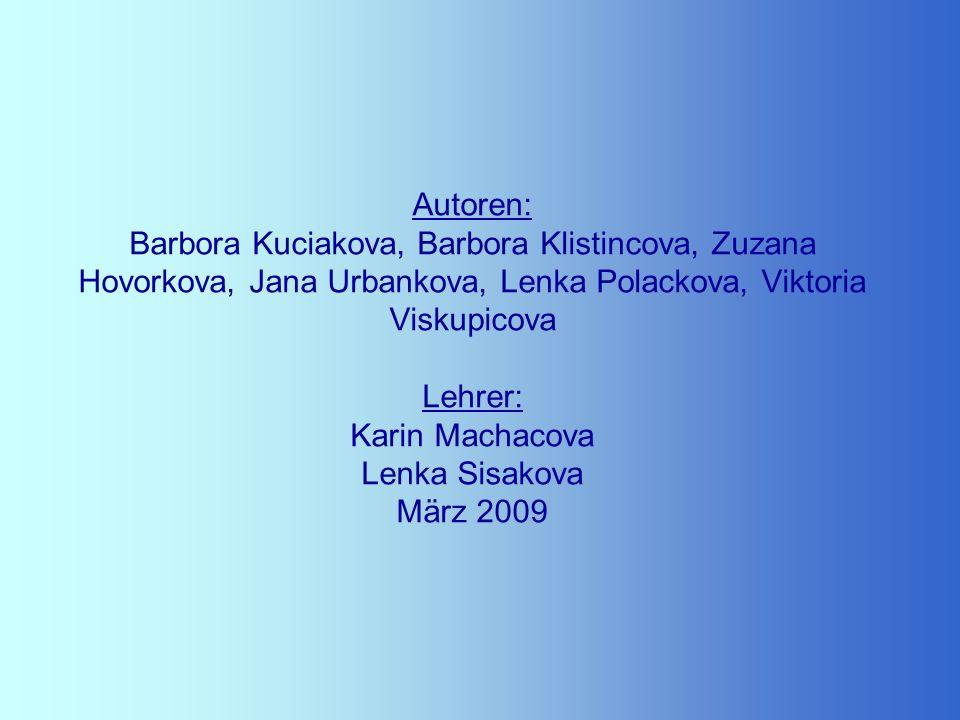 Autoren: Barbora Kuciakova, Barbora Klistincova, Zuzana Hovorkova, Jana Urbankova, Lenka Polackova, Viktoria Viskupicova Lehrer: Karin Machacova Lenka Sisakova März 2009