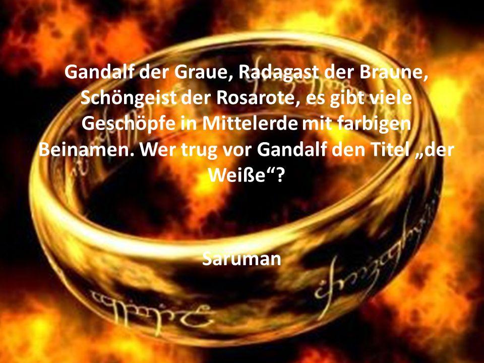 """Gandalf der Graue, Radagast der Braune, Schöngeist der Rosarote, es gibt viele Geschöpfe in Mittelerde mit farbigen Beinamen. Wer trug vor Gandalf den Titel """"der Weiße"""