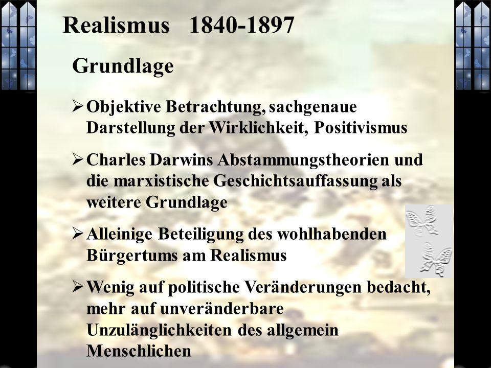 Realismus 1840-1897 Grundlage. Objektive Betrachtung, sachgenaue Darstellung der Wirklichkeit, Positivismus.