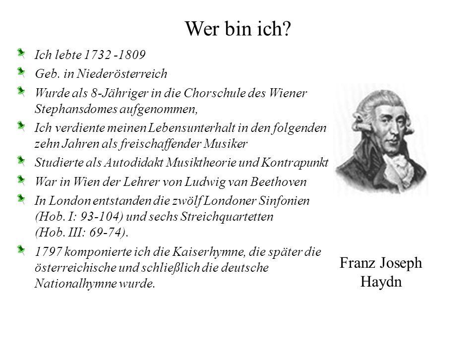 Wer bin ich Franz Joseph Haydn Ich lebte 1732 -1809