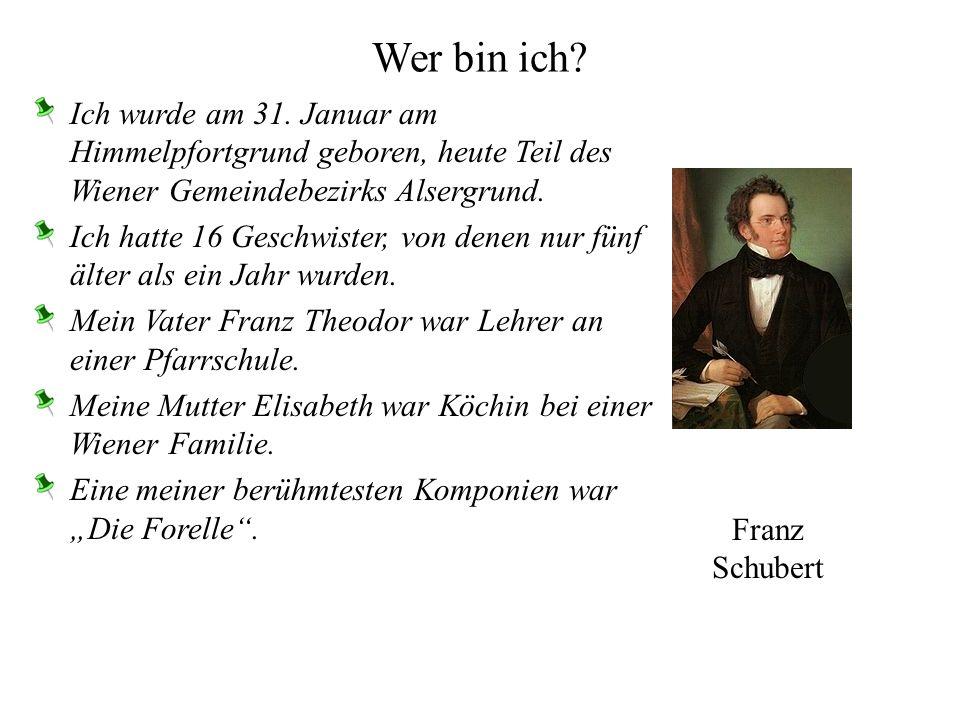 Wer bin ich Ich wurde am 31. Januar am Himmelpfortgrund geboren, heute Teil des Wiener Gemeindebezirks Alsergrund.