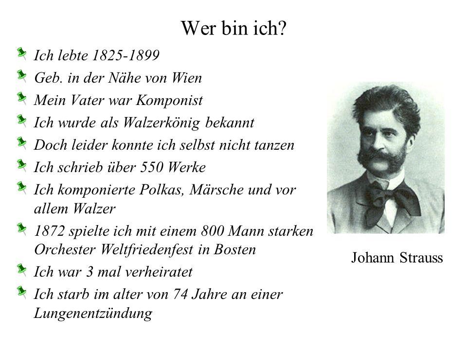 Wer bin ich Ich lebte 1825-1899 Geb. in der Nähe von Wien
