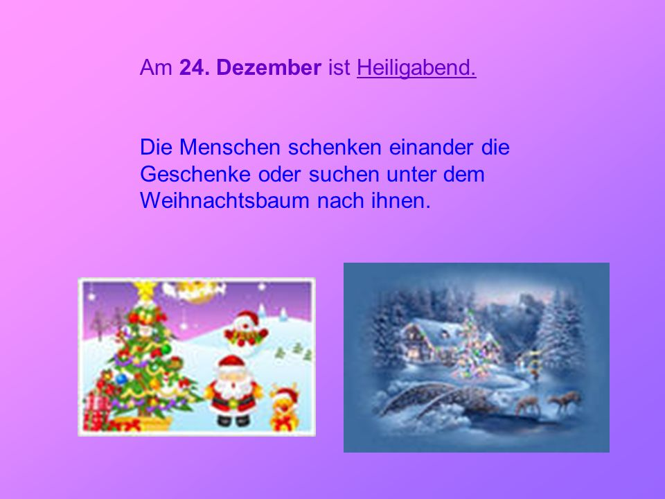 Am 24. Dezember ist Heiligabend.