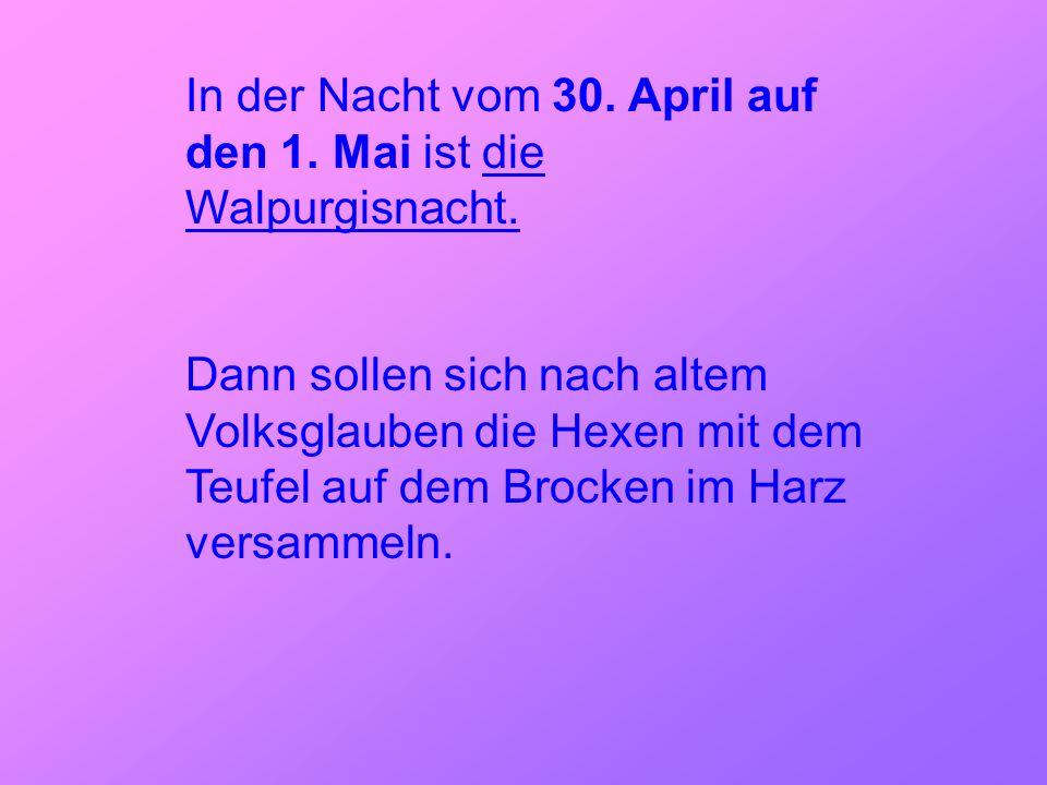 In der Nacht vom 30. April auf den 1. Mai ist die Walpurgisnacht.
