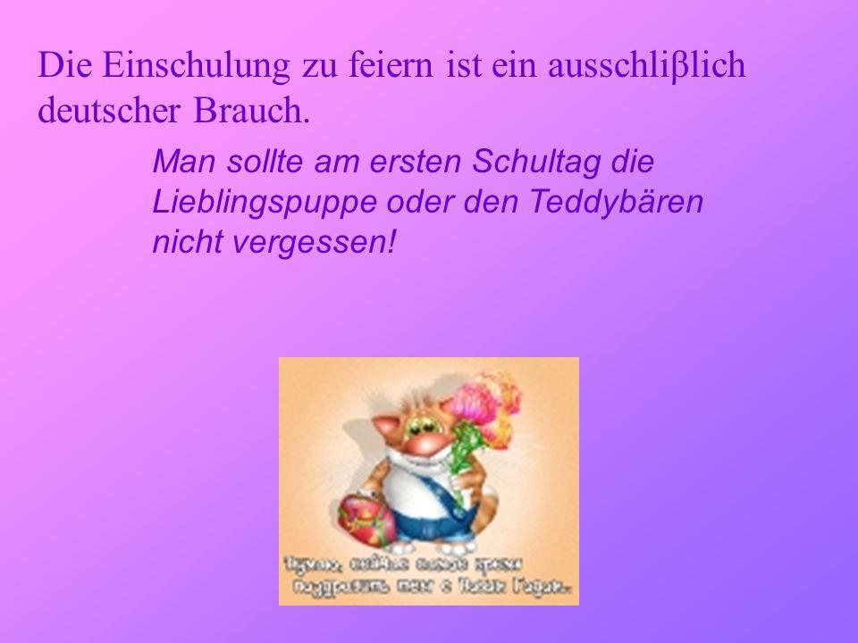 Die Einschulung zu feiern ist ein ausschliβlich deutscher Brauch.