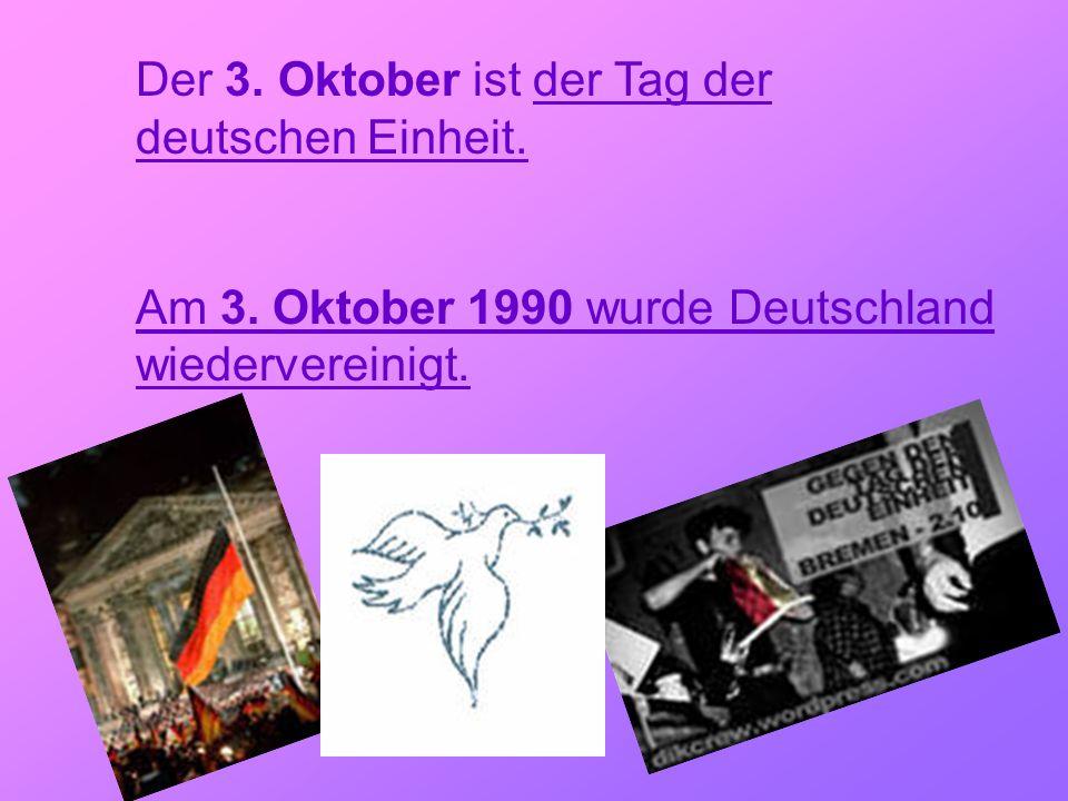 Der 3. Oktober ist der Tag der deutschen Einheit.