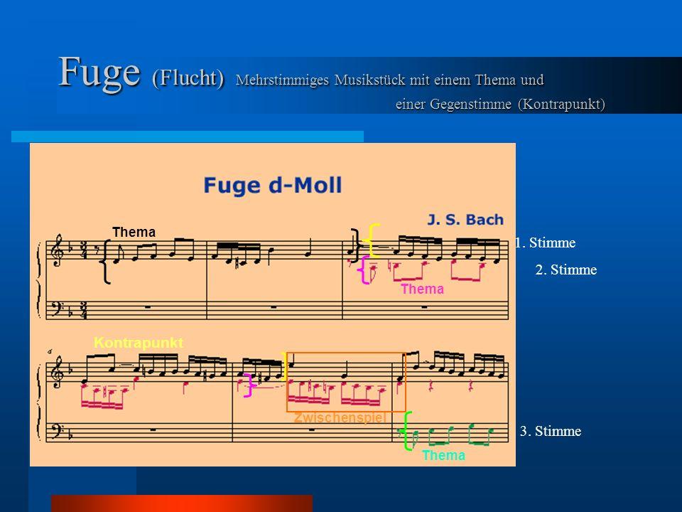 Fuge (Flucht) Mehrstimmiges Musikstück mit einem Thema und einer Gegenstimme (Kontrapunkt)