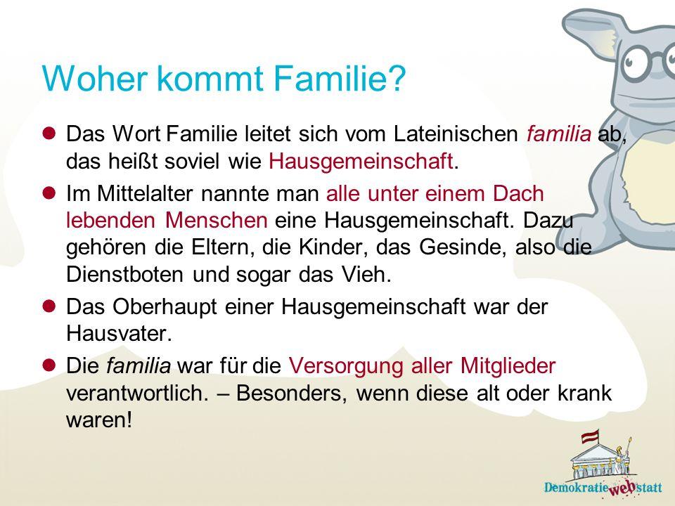 Woher kommt Familie Das Wort Familie leitet sich vom Lateinischen familia ab, das heißt soviel wie Hausgemeinschaft.