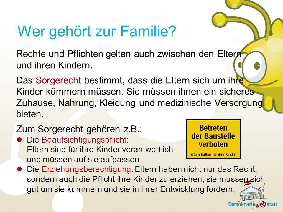 Wer gehört zur Familie Rechte und Pflichten gelten auch zwischen den Eltern. und ihren Kindern.