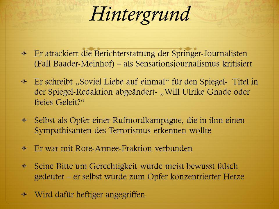 Hintergrund Er attackiert die Berichterstattung der Springer-Journalisten (Fall Baader-Meinhof) – als Sensationsjournalismus kritisiert.