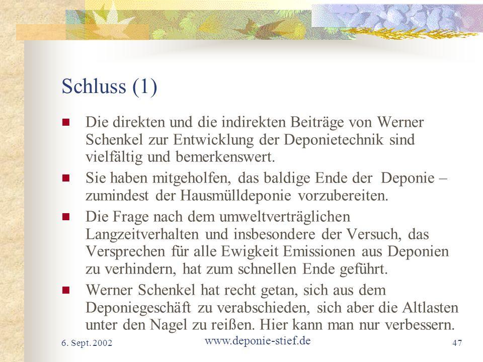 Schluss (1) Die direkten und die indirekten Beiträge von Werner Schenkel zur Entwicklung der Deponietechnik sind vielfältig und bemerkenswert.
