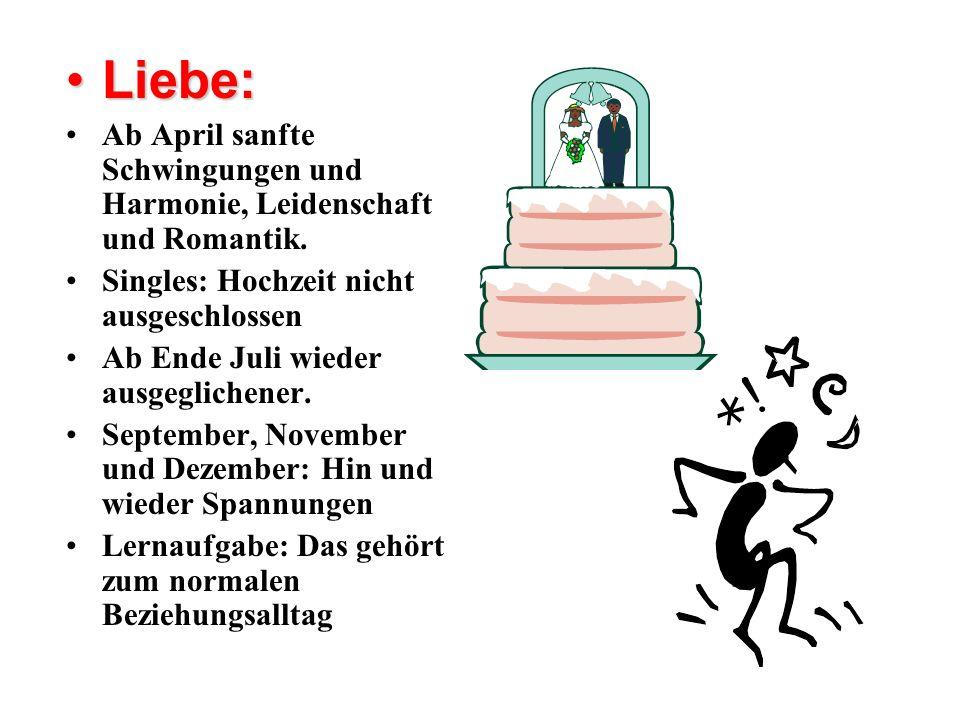 Liebe: Ab April sanfte Schwingungen und Harmonie, Leidenschaft und Romantik. Singles: Hochzeit nicht ausgeschlossen.