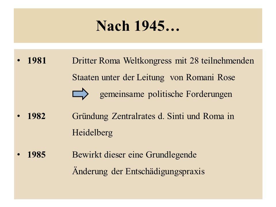 Nach 1945… 1981 Dritter Roma Weltkongress mit 28 teilnehmenden Staaten unter der Leitung von Romani Rose.