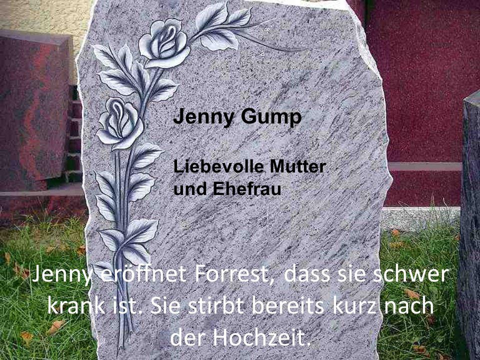 Jenny Gump Liebevolle Mutter und Ehefrau. Jenny eröffnet Forrest, dass sie schwer krank ist.