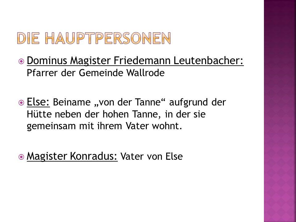 Die Hauptpersonen Dominus Magister Friedemann Leutenbacher: Pfarrer der Gemeinde Wallrode.