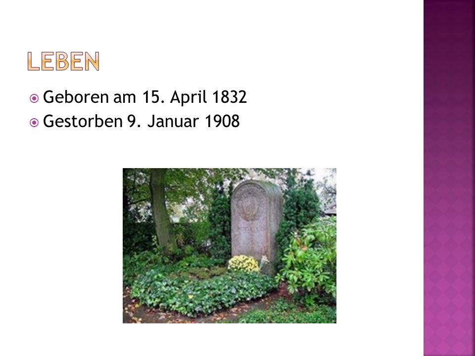 Leben Geboren am 15. April 1832. Gestorben 9. Januar 1908.
