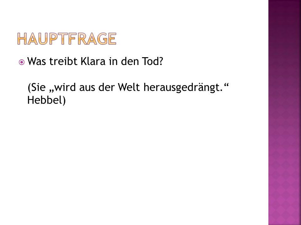 """Hauptfrage Was treibt Klara in den Tod (Sie """"wird aus der Welt herausgedrängt. Hebbel)"""