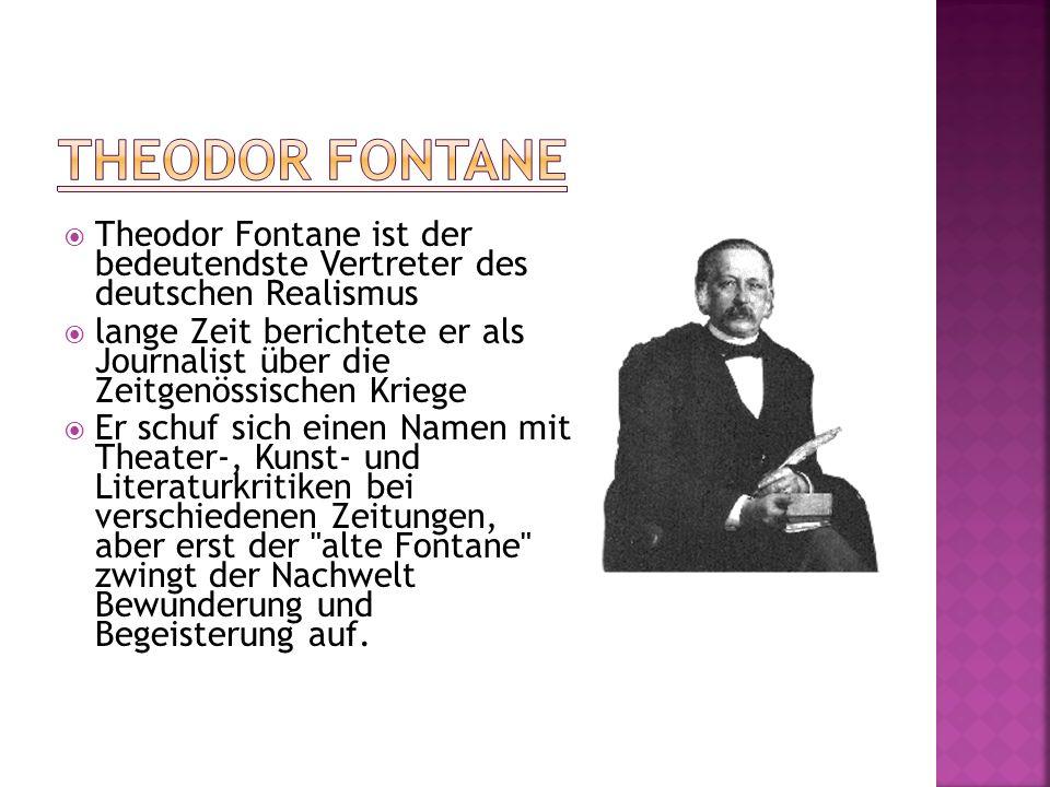 Theodor Fontane Theodor Fontane ist der bedeutendste Vertreter des deutschen Realismus.