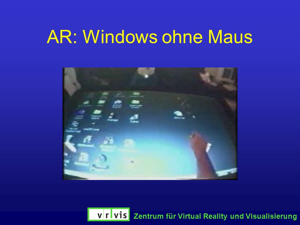 AR: Windows ohne Maus Zentrum für Virtual Reality und Visualisierung