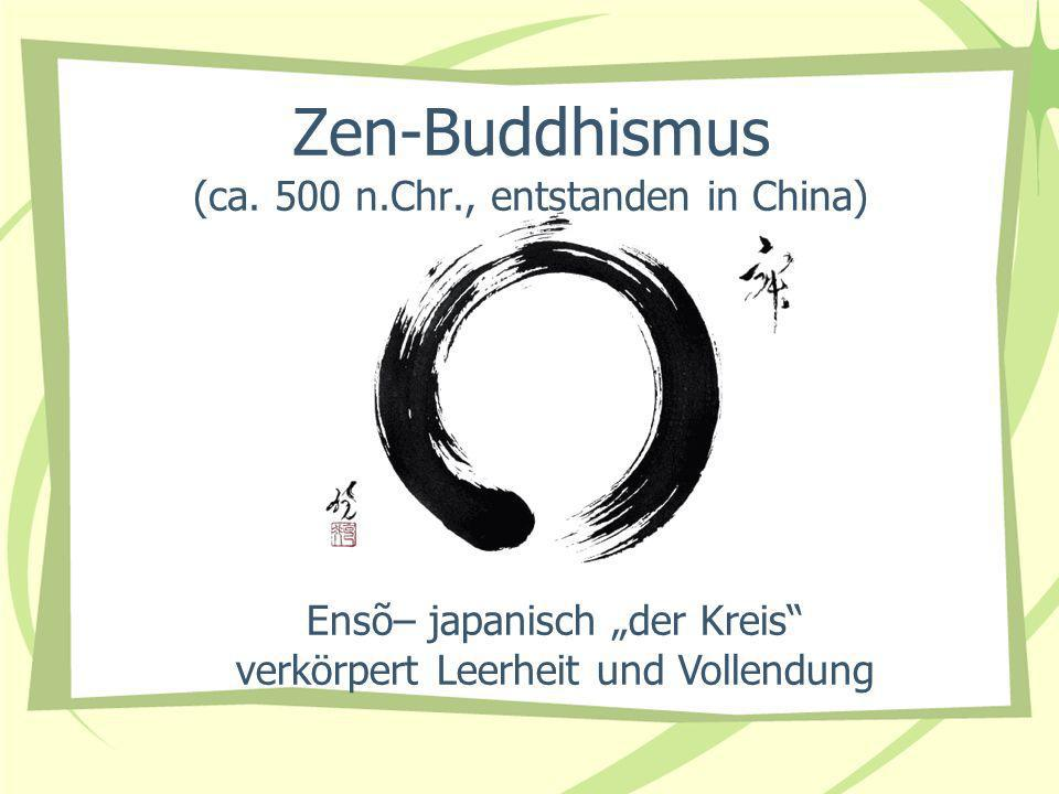 Zen-Buddhismus (ca. 500 n.Chr., entstanden in China)