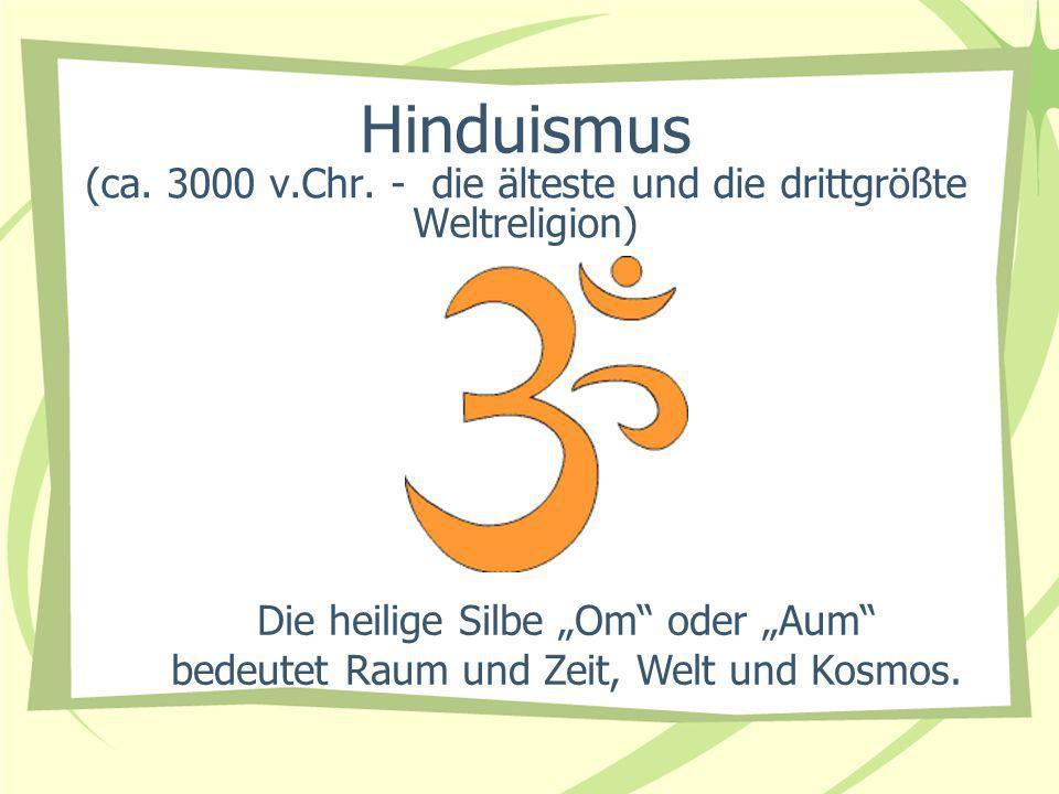 Hinduismus (ca. 3000 v.Chr. - die älteste und die drittgrößte Weltreligion)