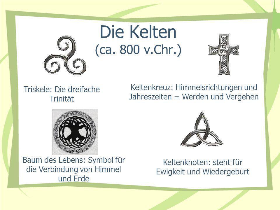 Die Kelten (ca. 800 v.Chr.) Keltenkreuz: Himmelsrichtungen und Jahreszeiten = Werden und Vergehen. Triskele: Die dreifache Trinität.
