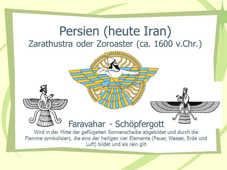 Persien (heute Iran) Zarathustra oder Zoroaster (ca. 1600 v.Chr.)