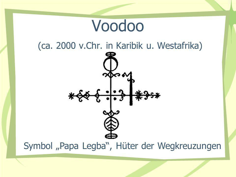 Voodoo (ca. 2000 v.Chr. in Karibik u. Westafrika)