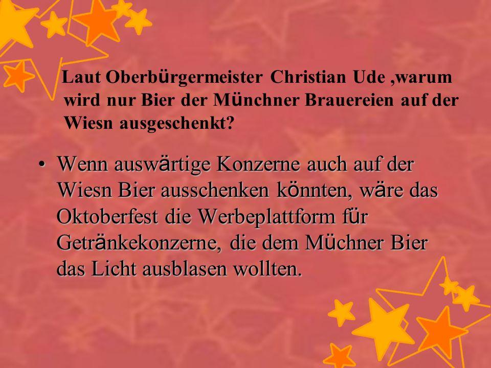Laut Oberbürgermeister Christian Ude ,warum wird nur Bier der Münchner Brauereien auf der Wiesn ausgeschenkt