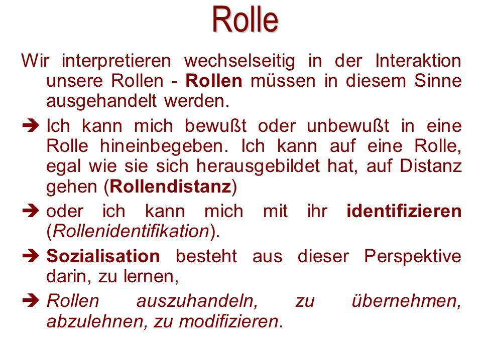 Rolle 28.03.2017. Wir interpretieren wechselseitig in der Interaktion unsere Rollen - Rollen müssen in diesem Sinne ausgehandelt werden.
