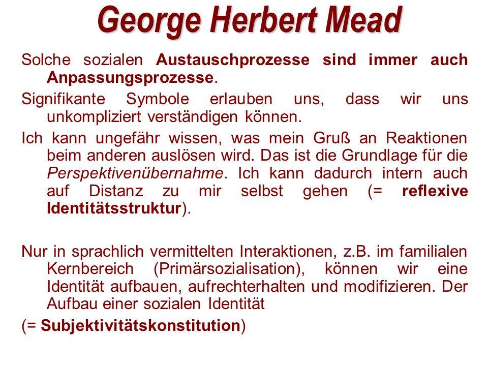 George Herbert Mead 28.03.2017. Solche sozialen Austauschprozesse sind immer auch Anpassungsprozesse.
