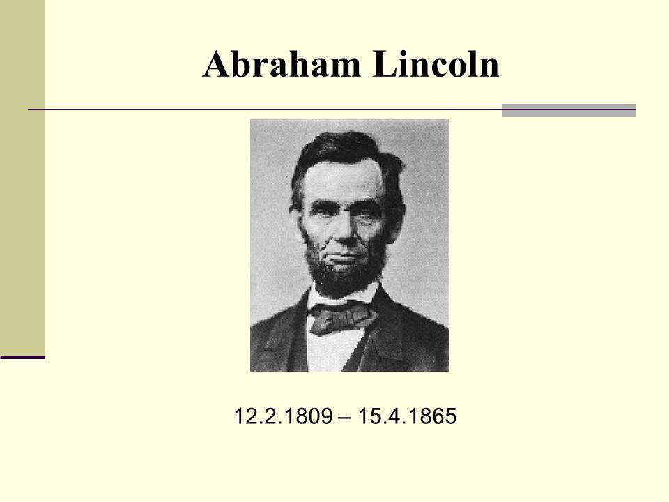 Abraham Lincoln 12.2.1809 – 15.4.1865