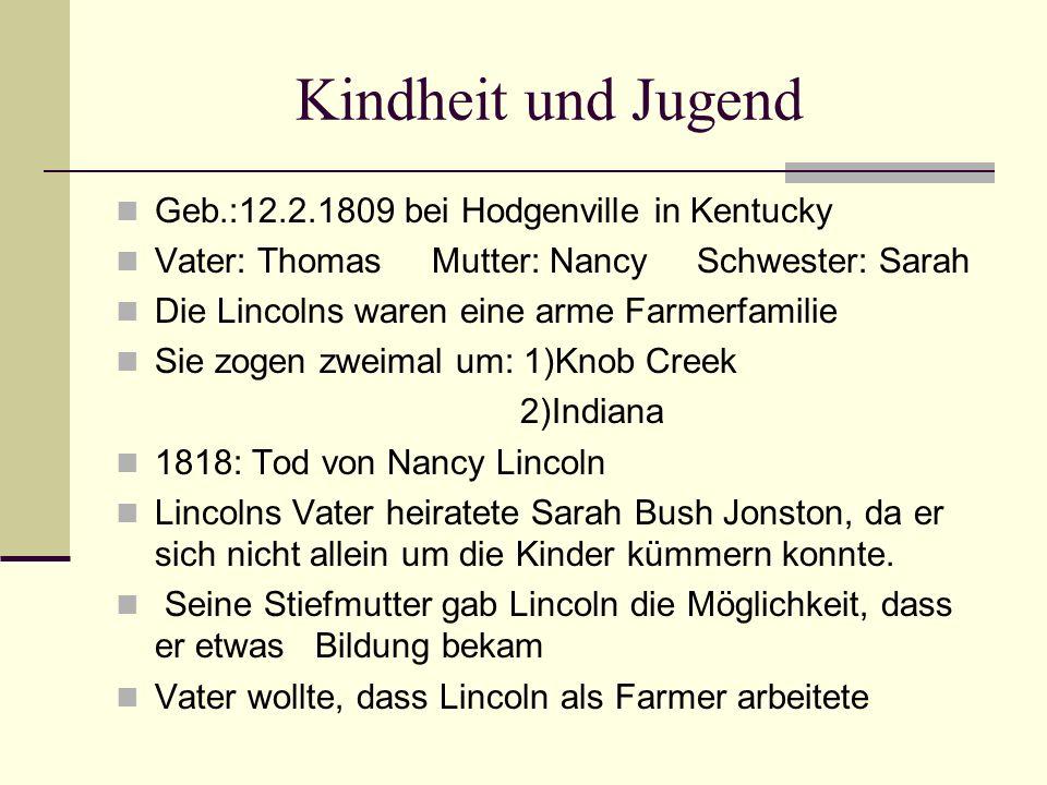 Kindheit und Jugend Geb.:12.2.1809 bei Hodgenville in Kentucky