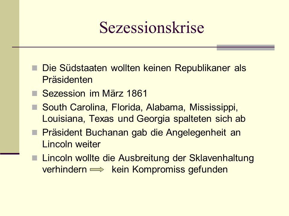 Sezessionskrise Die Südstaaten wollten keinen Republikaner als Präsidenten. Sezession im März 1861.