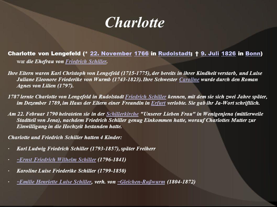 Charlotte Charlotte von Lengefeld (* 22. November 1766 in Rudolstadt; † 9. Juli 1826 in Bonn) war die Ehefrau von Friedrich Schiller.