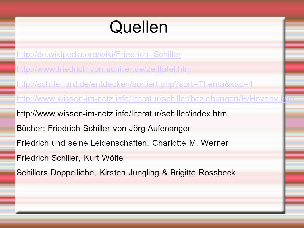 Quellen http://de.wikipedia.org/wiki/Friedrich_Schiller