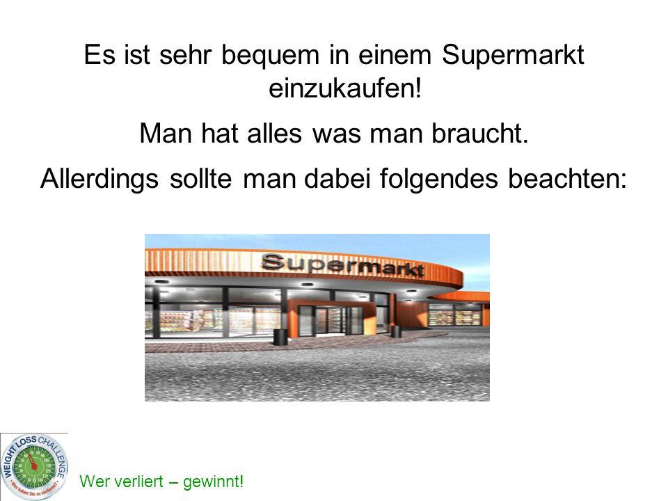 Es ist sehr bequem in einem Supermarkt einzukaufen!