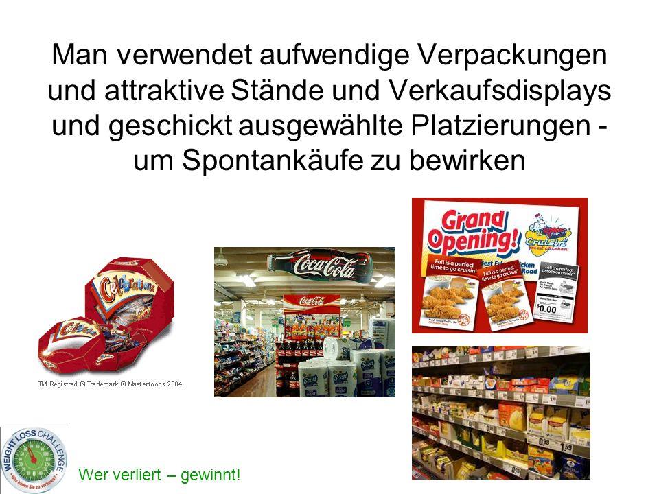Man verwendet aufwendige Verpackungen und attraktive Stände und Verkaufsdisplays und geschickt ausgewählte Platzierungen - um Spontankäufe zu bewirken