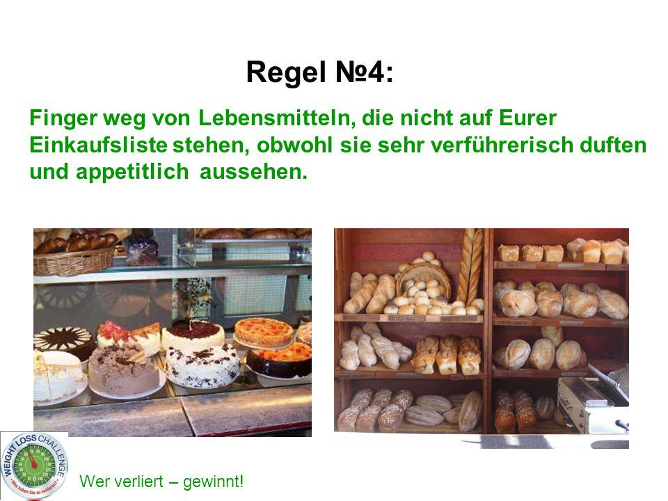 Regel №4: Finger weg von Lebensmitteln, die nicht auf Eurer Einkaufsliste stehen, obwohl sie sehr verführerisch duften und appetitlich aussehen.