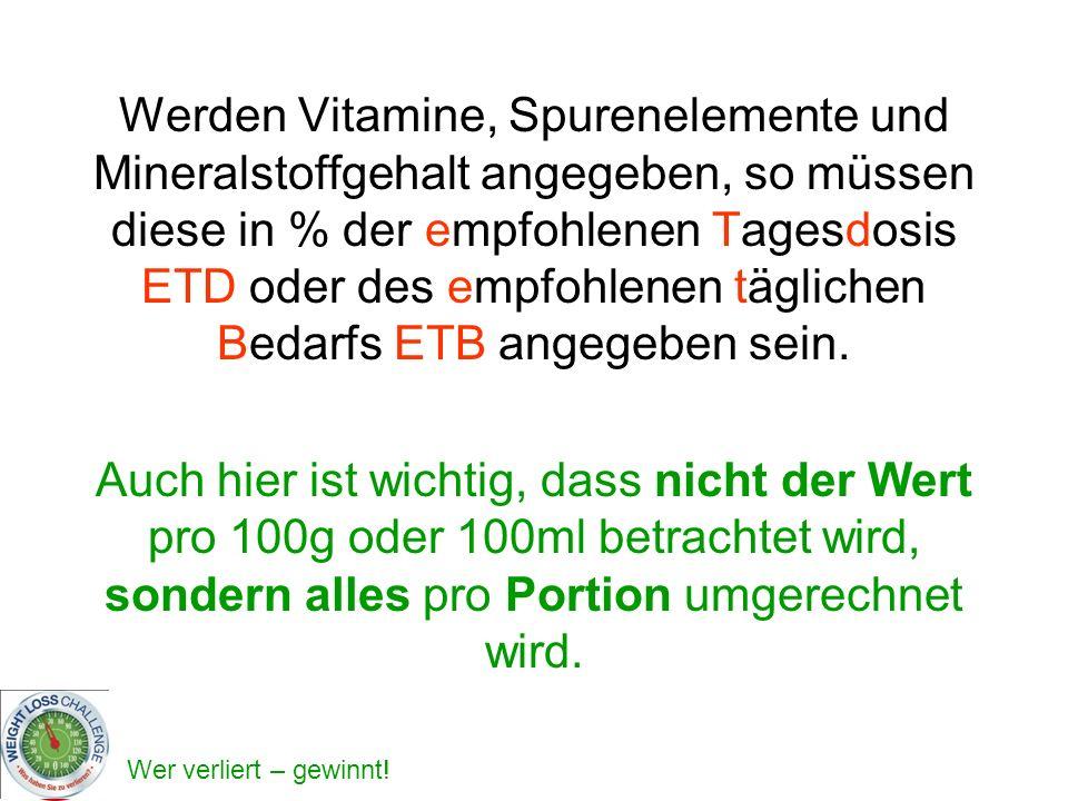 Werden Vitamine, Spurenelemente und Mineralstoffgehalt angegeben, so müssen diese in % der empfohlenen Tagesdosis ETD oder des empfohlenen täglichen Bedarfs ETB angegeben sein.