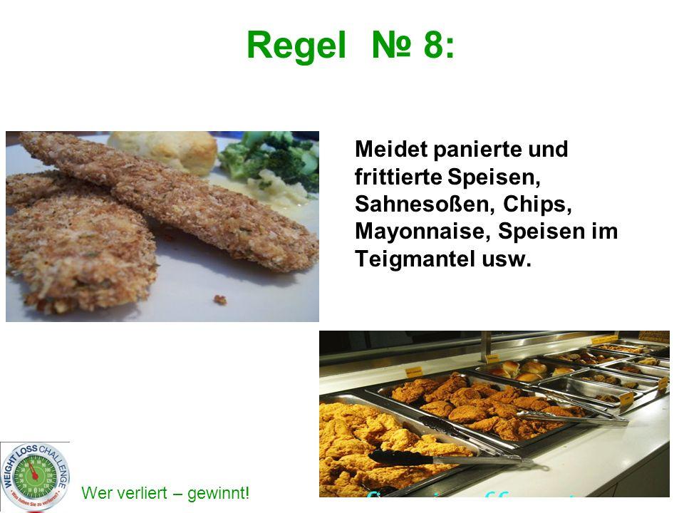 Regel № 8: Meidet panierte und frittierte Speisen, Sahnesoßen, Chips, Mayonnaise, Speisen im Teigmantel usw.