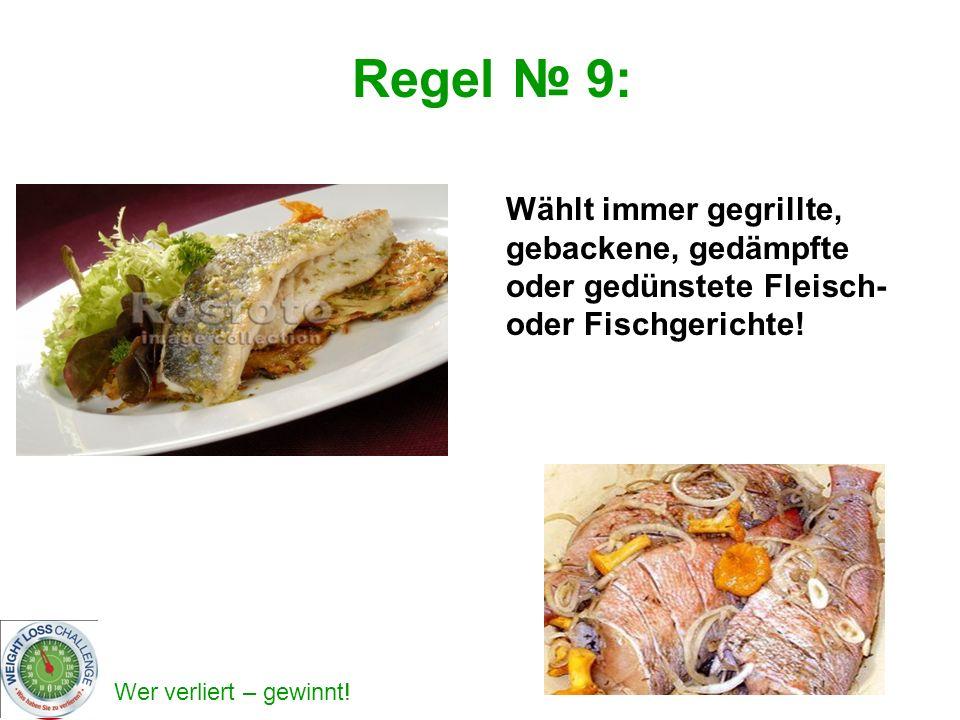 Regel № 9: Wählt immer gegrillte, gebackene, gedämpfte oder gedünstete Fleisch- oder Fischgerichte!