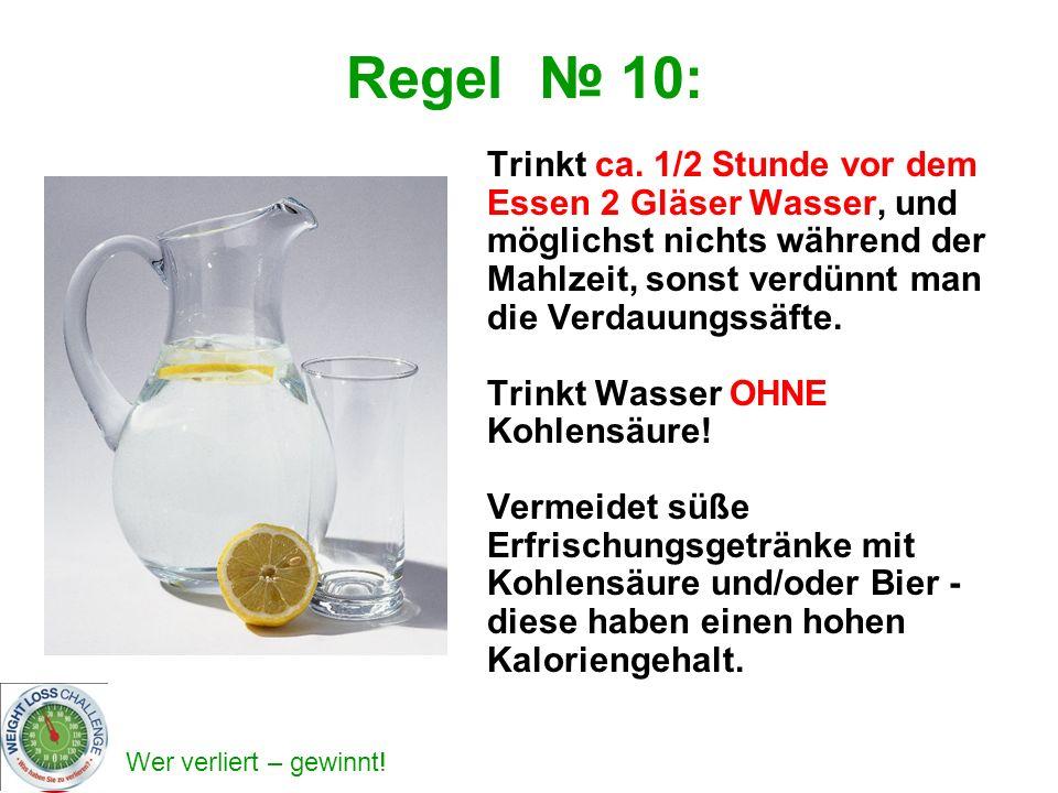 Regel № 10: Trinkt ca. 1/2 Stunde vor dem Essen 2 Gläser Wasser, und möglichst nichts während der Mahlzeit, sonst verdünnt man die Verdauungssäfte.