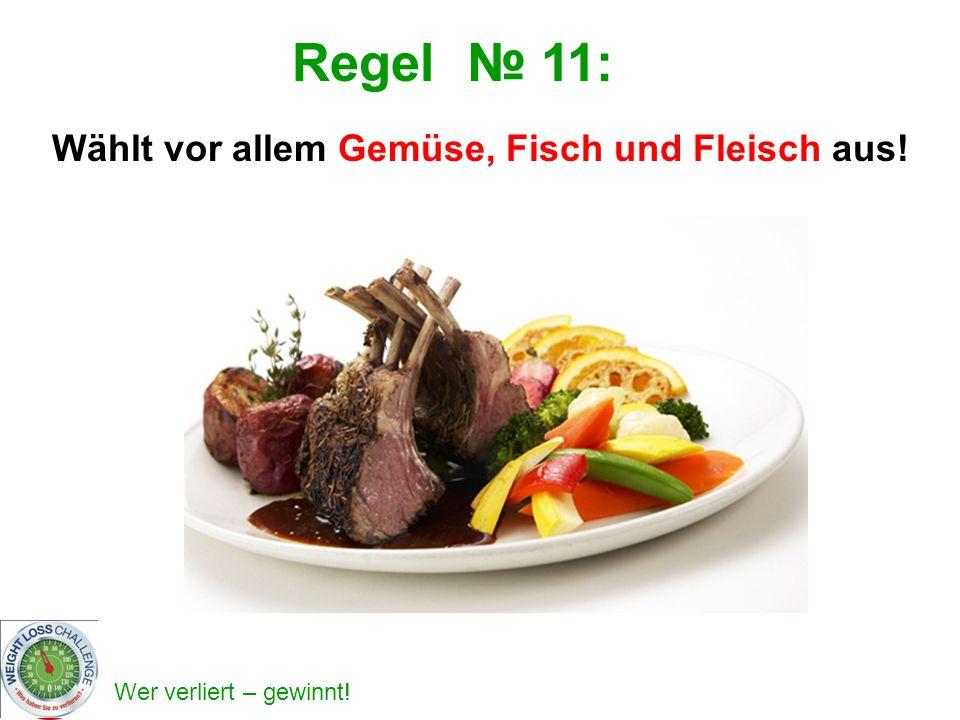 Wählt vor allem Gemüse, Fisch und Fleisch aus!
