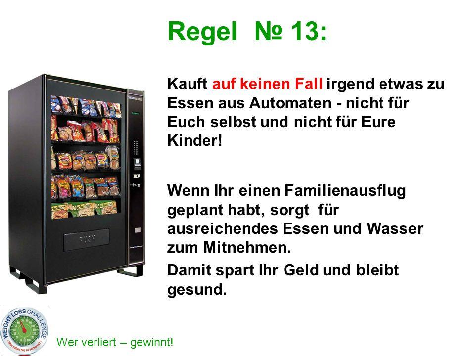 Regel № 13: Kauft auf keinen Fall irgend etwas zu Essen aus Automaten - nicht für Euch selbst und nicht für Eure Kinder!