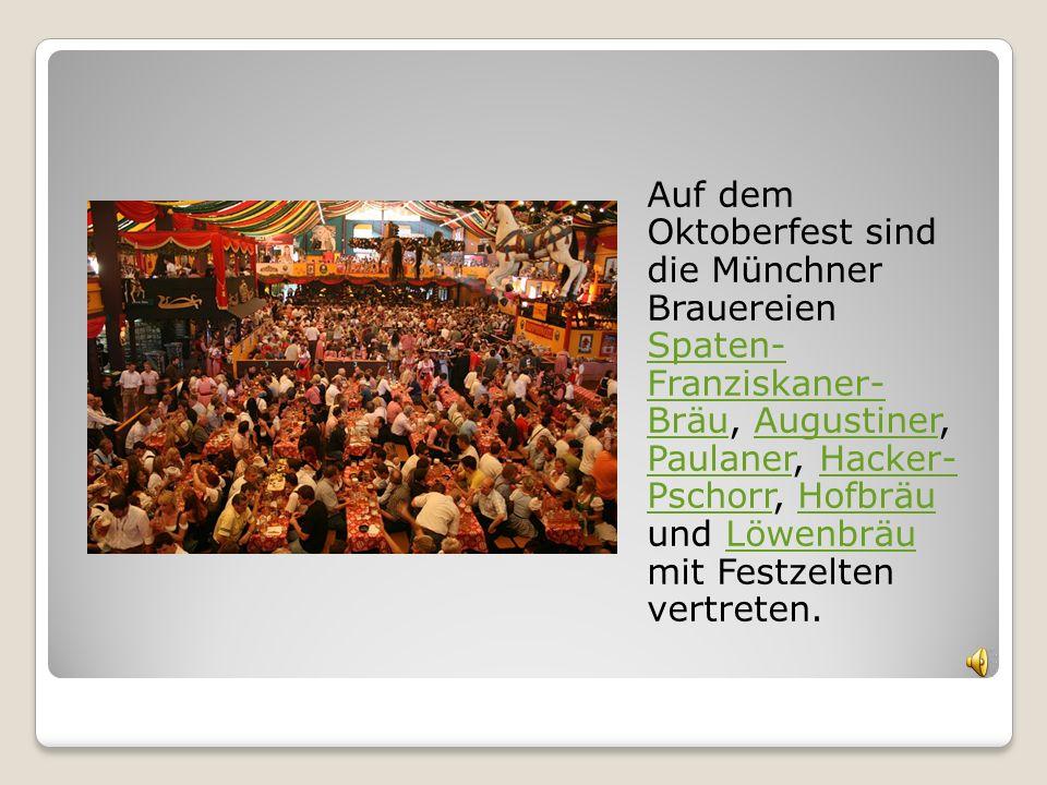 Auf dem Oktoberfest sind die Münchner Brauereien Spaten-Franziskaner-Bräu, Augustiner, Paulaner, Hacker-Pschorr, Hofbräu und Löwenbräu mit Festzelten vertreten.