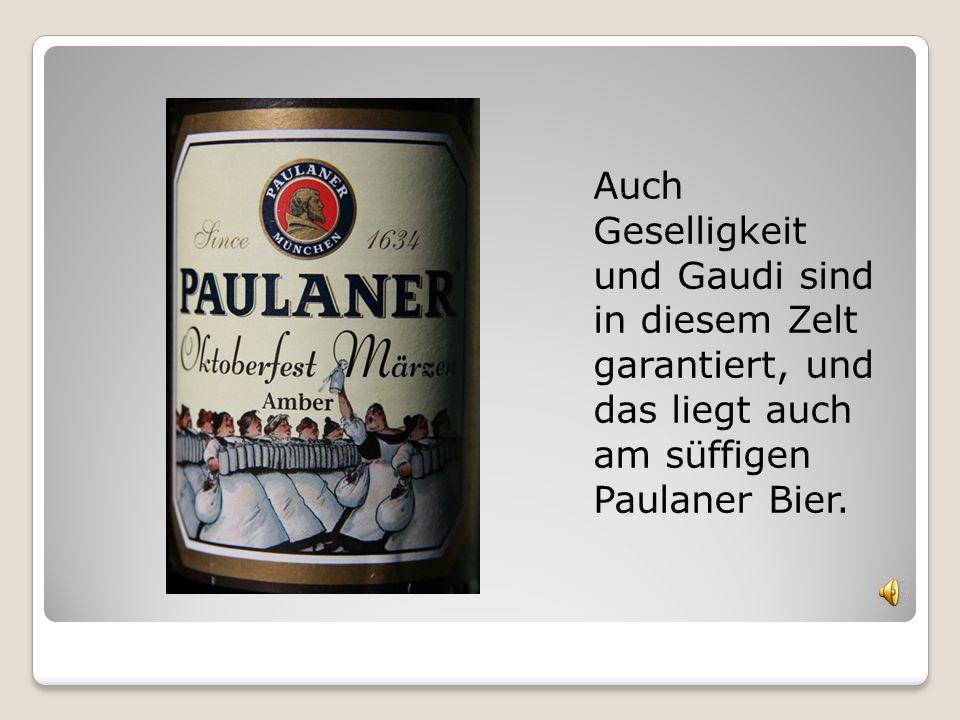 Auch Geselligkeit und Gaudi sind in diesem Zelt garantiert, und das liegt auch am süffigen Paulaner Bier.