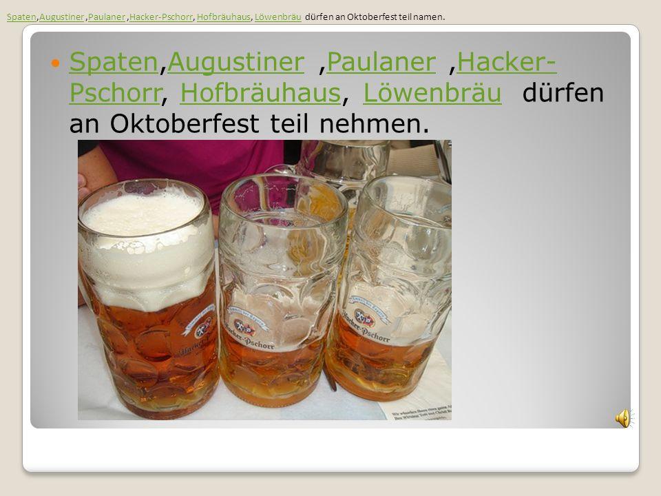 Spaten,Augustiner ,Paulaner ,Hacker-Pschorr, Hofbräuhaus, Löwenbräu dürfen an Oktoberfest teil namen.
